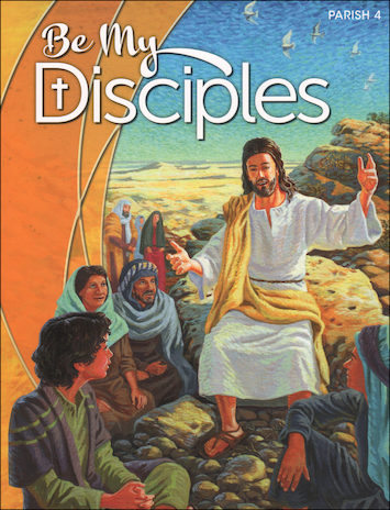 Be My Disciples, 1-6: Grade 4, Student Book, Parish Edition