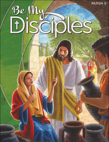 Be My Disciples, 1-6: Grade 5, Student Book, Parish Edition