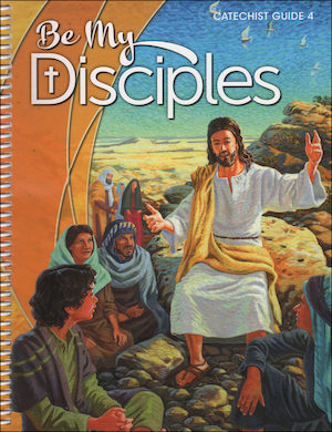 Be My Disciples, 1-6: Grade 4, Catechist Guide, Parish Edition