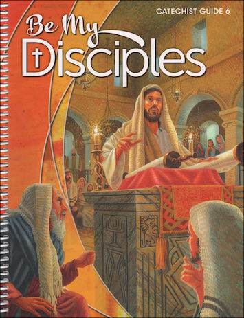 Be My Disciples, 1-6: Grade 6, Catechist Guide, Parish Edition