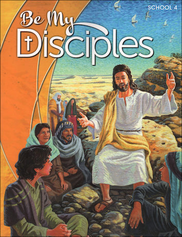 Be My Disciples, 1-6: Grade 4, Student Book, School Edition