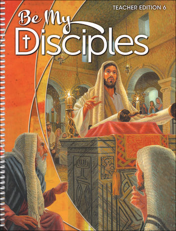 Be My Disciples, 1-6: Grade 6, Teacher Manual, School Edition