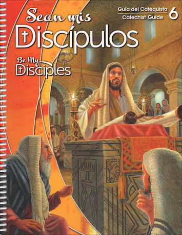 Sean mis Discipulos, 1-6: Grade 6, Catechist Guide, Parish Edition