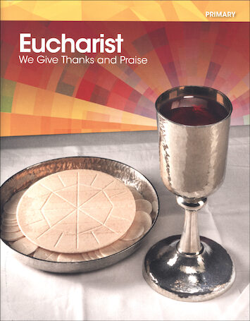 Eucharist: We Give Thanks and Praise, Primary 2015: Student Book