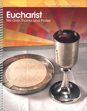 Eucharist: We Give Thanks and Praise, Primary 2015: Catechist Guide