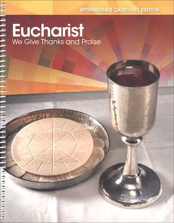 Eucharist: We Give Thanks and Praise, Intermediate 2015: Catechist Guide