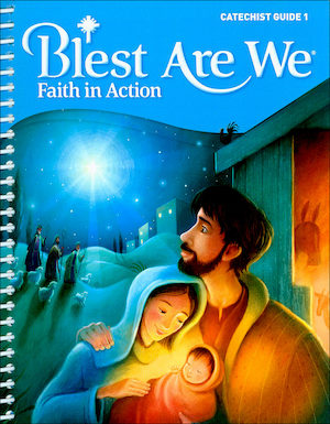 Blest Are We Faith in Action, K-8: Grade 1, Catechist Guide, Parish Edition