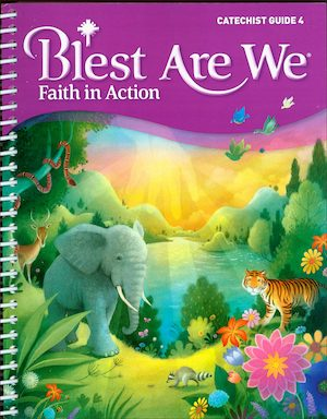 Blest Are We Faith in Action, K-8: Grade 4, Catechist Guide, Parish Edition