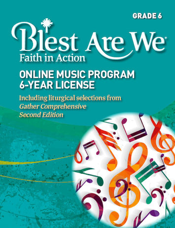 Blest Are We Faith in Action, K-8: Grade 6, Online Music License