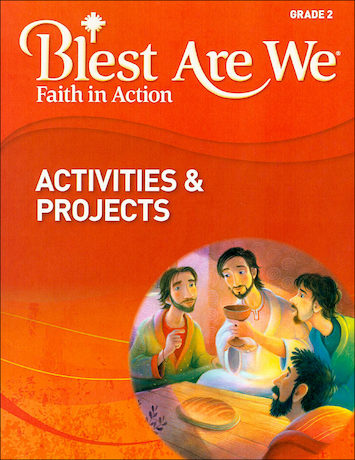 Blest Are We Faith in Action, K-8: Grade 2, Activities and Projects