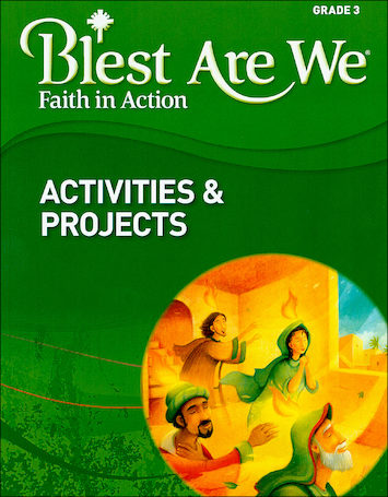 Blest Are We Faith in Action, K-8: Grade 3, Activities and Projects