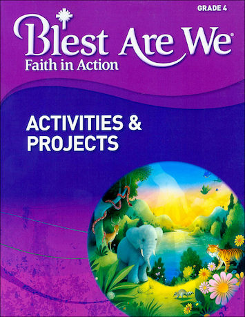 Blest Are We Faith in Action, K-8: Grade 4, Activities and Projects