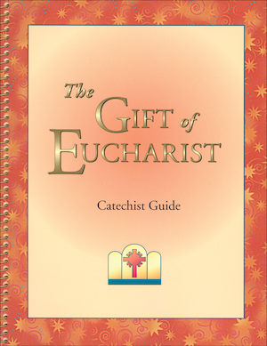Gifts for a Lifetime: The Gift of Eucharist: Catechist Guide