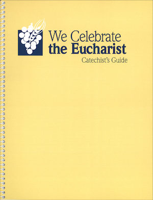 We Celebrate the Eucharist: Catechist Guide