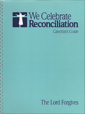 We Celebrate Reconciliation: The Lord Forgives, Intermediate: Catechist Guide
