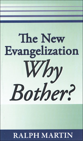 The New Evangelization: Why Bother?