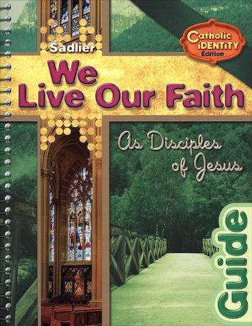 We Live Our Faith, Jr. High: As Disciples of Jesus, Teacher/Catechist Guide