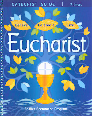 Believe Celebrate Live: Eucharist: Catechist Guide