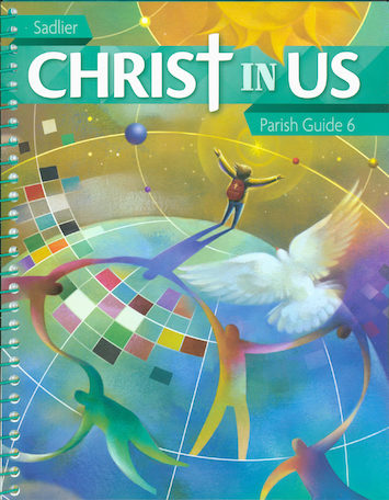Christ In Us, K-6: Grade 6, Catechist Guide, Parish Edition