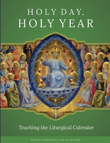 Sophia Institute Teacher Guides: Holy Day, Holy Year