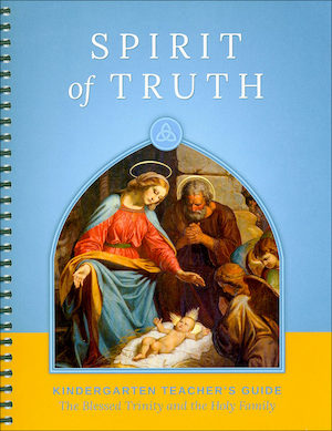Spirit of Truth, K-8: The Blessed Trinity and the Holy Family, Kindergarten, Teacher Manual, School Edition