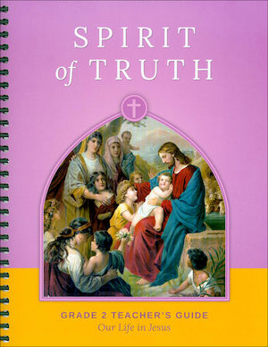 Spirit of Truth, K-8: Our Life in Jesus, Grade 2, Teacher Manual, School Edition