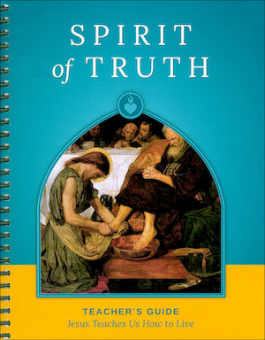 Spirit of Truth, K-8: Jesus Teaches Us How to Live, Grade 4, Teacher Manual, School Edition