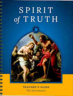 Spirit of Truth, K-8: The Sacraments, Grade 5, Teacher Manual, School Edition