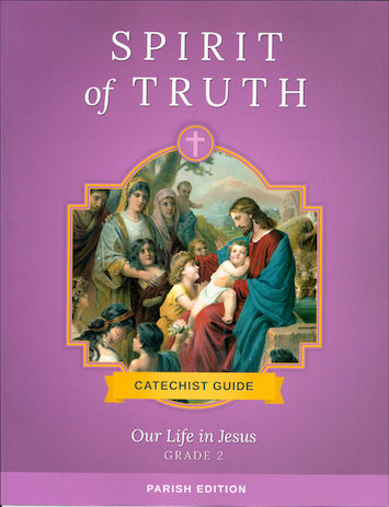 Spirit of Truth, K-8: Our Life in Jesus, Grade 2, Catechist Guide, Parish Edition