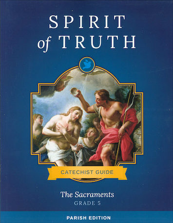 Spirit of Truth, K-8: The Sacraments, Grade 5, Catechist Guide, Parish Edition