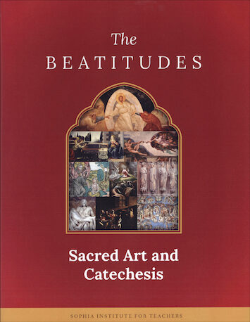 Sophia Institute Teacher Guides: Sacred Art and Catechesis: The Beatitudes