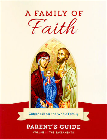 A Family of Faith: Volume 2: The Sacraments, Parent Guide