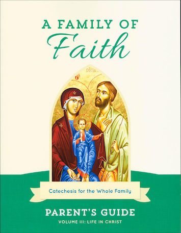 A Family of Faith: Volume 3: Life in Christ, Parent Guide