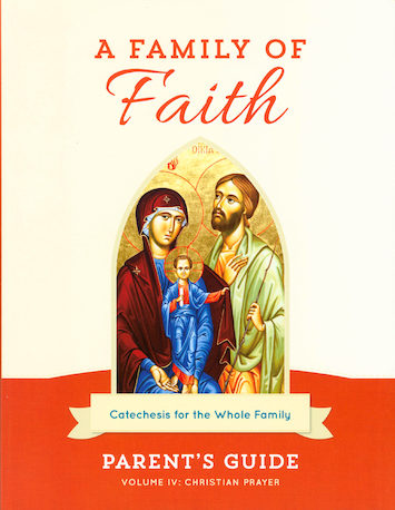 A Family of Faith: Volume 4: Christian Prayer, Parent Guide
