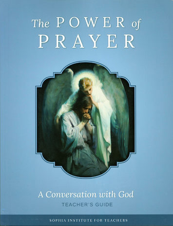 Sophia Institute Teacher Guides: The Power Of Prayer