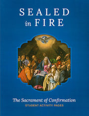 Spirit of Truth Sacramental Preparation: Confirmation: Sealed In Fire Student Activity Pages