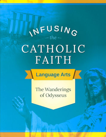 Infusing the Catholic Faith: The Wanderings Of Odysseus, Teaching Guide
