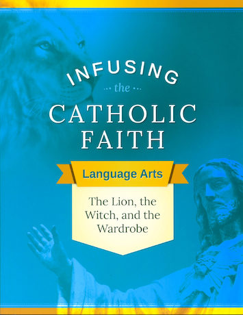 Infusing the Catholic Faith: The Lion, the Witch and the Wardrobe, Teaching Guide