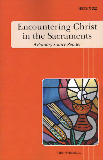 Encountering Christ in the Sacraments, Primary Source Reader