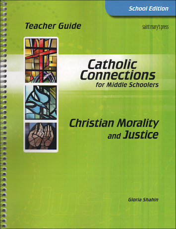 Catholic Connections: Christian Morality and Justice, 1st Edition, Teacher Manual