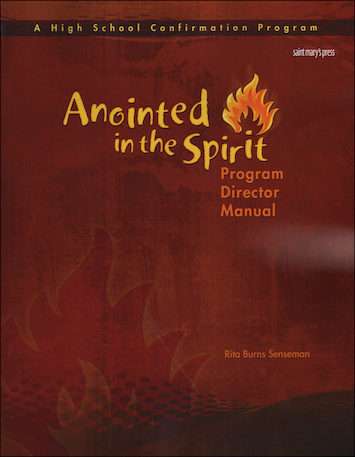 Anointed in the Spirit: Confirmation, High School: Director Manual