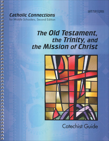 Catholic Connections: Old Testament, Trinity, Mission of Christ, 2nd Edition, Catechist Guide, Parish Edition