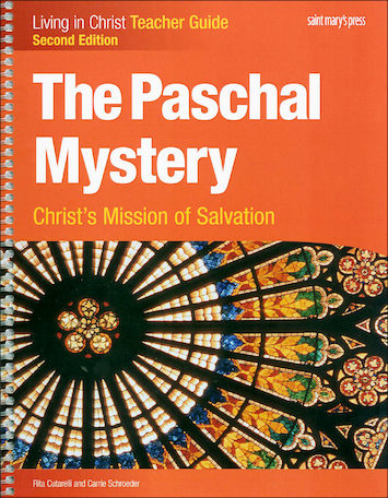 Living in Christ Series: The Paschal Mystery: Christ's Mission of Salvation, 2nd Edition, Teacher Manual