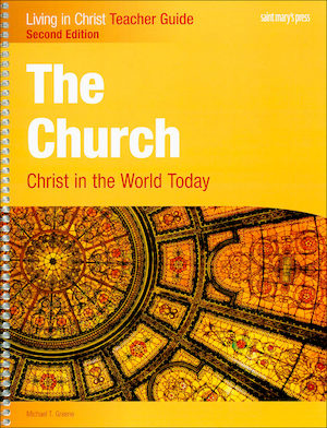 Living in Christ Series: The Church: Christ in the World Today, 2nd Edition, Teacher Manual
