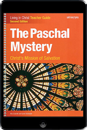 Living in Christ Series: The Paschal Mystery: Christ's Mission of Salvation, 2nd Ed., ebook (1 Year Access), Teacher Manual