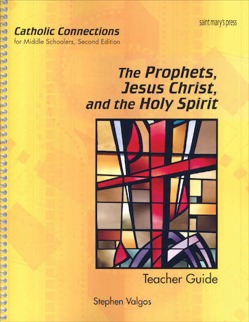 Catholic Connections: The Prophets, Jesus Christ, and the Holy Spirit, 2nd Edition, Teacher Manual, School Edition