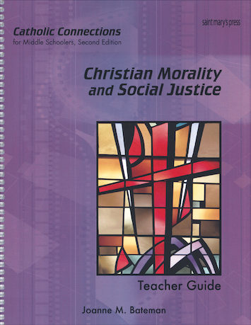 Catholic Connections: Christian Morality and Social Justice, 2nd Edition, Teacher Manual, School Edition