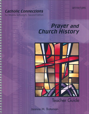 Catholic Connections: Prayer and Church History, 2nd Edition, Teacher Manual, School Edition