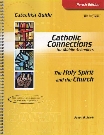 Catholic Connections: The Holy Spirit and the Church, 1st Edition, Catechist Guide, Parish Edition
