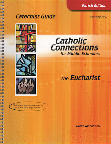 Catholic Connections: The Eucharist, 1st Edition, Catechist Guide, Parish Edition